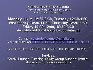 Kim  Gero  (CS  Ph.D  Student) Office Hours in the CCI Student Center  LI-84 (Uptown Campus):