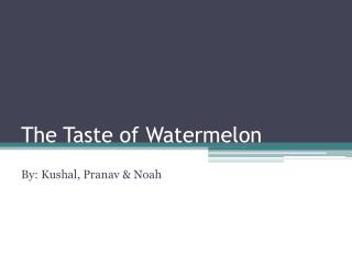 The Taste of Watermelon