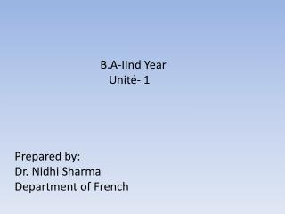 B.A- IInd  Year Unité - 1 Prepared by: Dr.  Nidhi  Sharma Department of French