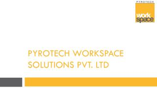 PYROTECH WORKSPACE SOLUTIONS Pvt. ltd
