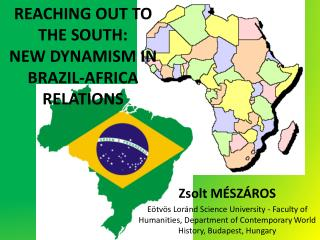 REACHING OUT TO THE SOUTH: NEW DYNAMISM IN BRAZIL-AFRICA RELATIONS