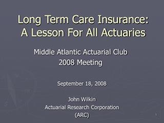 Long Term Care Insurance: A Lesson For All Actuaries