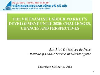 Ass. Prof. Dr. Nguyen  Ba  Ngoc Institute of  Labour  Science and Social Affairs