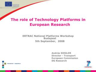 The role of Technology Platforms in European Research ERTRAC National Platforms Workshop Budapest