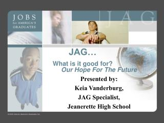 JAG… What is it good for?