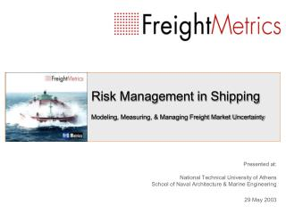 Risk Management in Shipping Modeling, Measuring, & Managing Freight Market Uncertainty