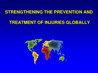 STRENGTHENING THE PREVENTION AND  TREATMENT OF INJURIES GLOBALLY