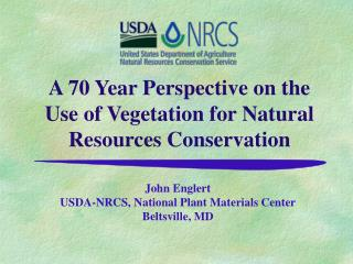 A 70 Year Perspective on the Use of Vegetation for Natural Resources Conservation