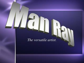 The versatile artist.