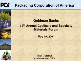 Goldman Sachs 12 th  Annual Cyclicals and Specialty Materials Forum May 19, 2004