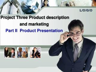 Project Three Product description and marketing Part II  Product Presentation