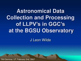 Astronomical Data Collection and Processing of LLPV's in GGC's  at the BGSU Observatory