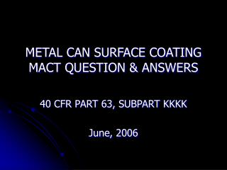 METAL CAN SURFACE COATING  MACT QUESTION & ANSWERS