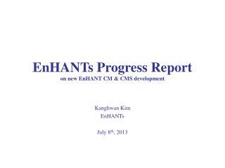 EnHANTs  Progress Report on new  EnHANT  CM & CMS development