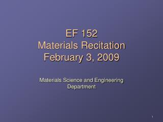 EF 152 Materials Recitation February 3, 2009