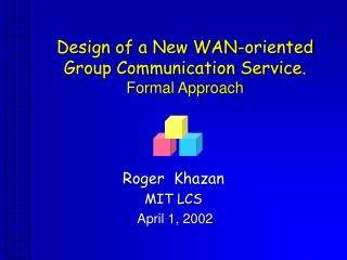 Design of a New WAN-oriented Group Communication Service. Formal Approach