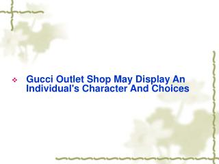 Gucci Outlet Shop May Display An Individual's Character And