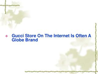 Gucci Store On The Internet Is Often A Globe Brand