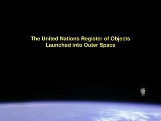 The United Nations Register of Objects  Launched into Outer Space