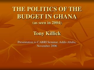 THE POLITICS OF THE BUDGET IN GHANA (as seen in 2004) Tony Killick