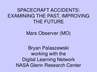 SPACECRAFT ACCIDENTS:   EXAMINING THE PAST, IMPROVING THE FUTURE Mars Observer (MO)