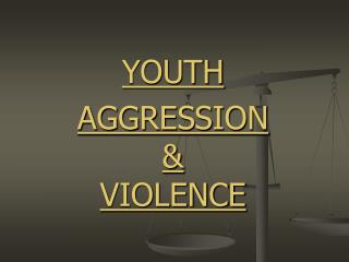 YOUTH  AGGRESSION & VIOLENCE