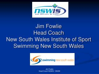 Jim Fowlie Head Coach  New South Wales Institute of Sport Swimming New South Wales