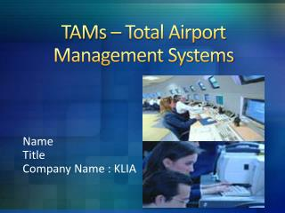 TAMs  –  Total Airport Management Systems