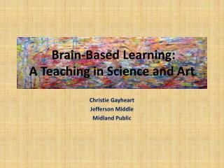 Brain-Based Learning:  A Teaching in Science and Art