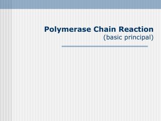 Polymerase Chain Reaction (basic principal)