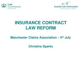 INSURANCE CONTRACT LAW REFORM Manchester Claims Association – 5 th  July Christina Sparks