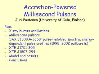 Accretion-Powered  Millisecond Pulsars Juri Poutanen (University of Oulu, Finland) Plan: