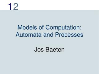 Models of Computation:  Automata and Processes