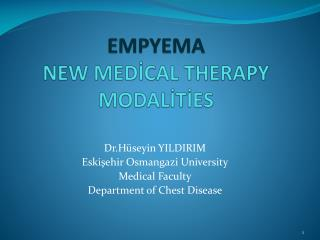 EMPYEMA NEW MEDİCAL THERAPY MODALİTİES