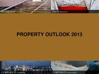 PROPERTY OUTLOOK 2013