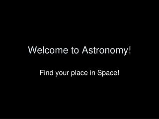 Welcome to Astronomy!