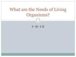 What are the Needs of Living Organisms?
