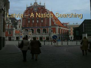 Latvia – A Nation Searching