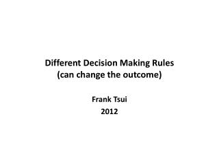 Different Decision Making Rules (can change the outcome)