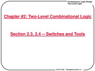 Chapter #2: Two-Level Combinational Logic Section 2.3, 2.4 -- Switches and Tools
