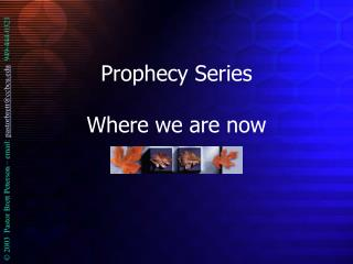 Prophecy Series Where we are now