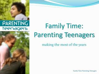 Family Time:  Parenting Teenagers