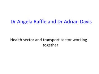 Dr Angela Raffle and Dr Adrian Davis