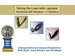 Taking the Lead with Laptops! Northside ISD Wireless 1:1 Initiative