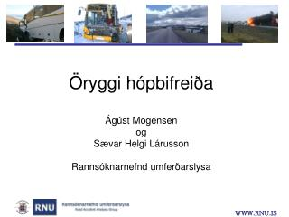 Öryggi hópbifreiða Ágúst Mogensen og Sævar Helgi Lárusson Rannsóknarnefnd umferðarslysa