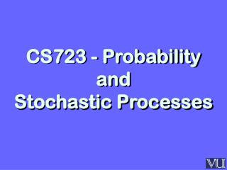 CS723 - Probability and Stochastic Processes