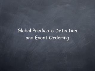 Global Predicate Detection  and Event Ordering