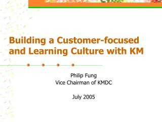 Building a Customer-focused and Learning Culture with KM