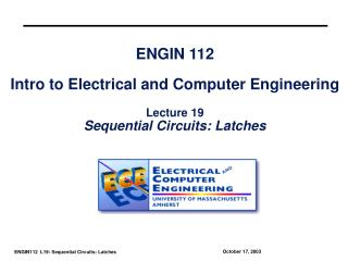 ENGIN 112  Intro to Electrical and Computer Engineering  Lecture 19 Sequential Circuits: Latches