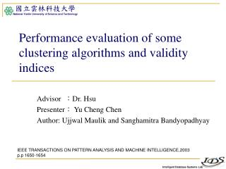 Performance evaluation of some clustering algorithms and validity indices